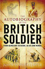 The Autobiography of the British Soldier: From Agincourt to Basra, in His Own Words by John Lewis-Stempel (Paperback, 2007)