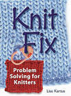 Knit Fix: Problem Solving for Knitters by Lisa Kartus (Hardback, 2006)