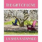 The Gift of Love 9781440163098 by La Shea Stanard Paperback