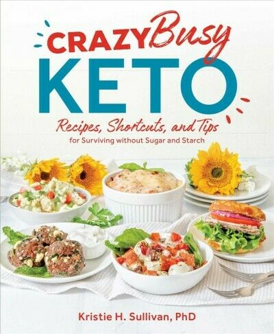 Crazy Busy Keto : Recipes, Shortcuts, and Tips for Surviving Without Sugar an... 2