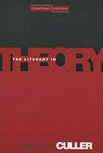 The Literary in Theory (Cultural Memory in the ... by Culler, Jonathan Paperback