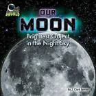 Our Moon: Brightest Object in the Night Sky by J Clark Sawyer (Hardback, 2015)