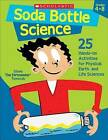 Soda Bottle Science: 25 Easy, Hands-On Activities That Teach Key Concepts in Physical, Earth, and Life Sciences-And Meet the Science Standards Grades 4-8 by Steve Tomecek (Paperback / softback)