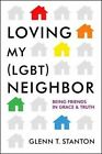 Loving My (Lgbt) Neighbor: Being Friends in Grace and Truth by Glenn T Stanton (Paperback / softback, 2014)