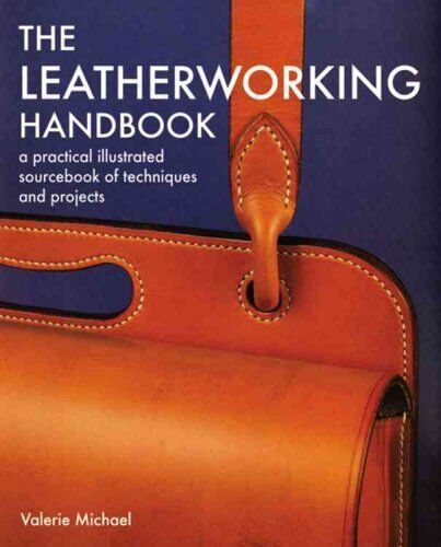 The Leatherworking Handbook: A Practical Illustrated Sourcebook of Techniques...