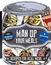 MAN-UP YOUR MEALS: RECIPES FOR REAL MEN! - NEW BOARDCOVER COOKBOOK - FREE SHIP