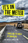It's on the Meter: One Taxi, Three Mates and 43,000 Miles of Misadventures around the World by Johno Ellison, Paul Archer (Paperback, 2016)