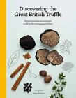 Discovering the Great British Truffle: Nature's Best Kept Secret Brought to Life for the Contemporary Kitchen. by Marion Dean, Marion Pennington (Hardback, 2012)