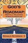 God's Roadmap: Mentally Releasing Stress & Pressure by Dr Donald R Peterson, Dr Ronald R Peterson (Paperback / softback, 2011)