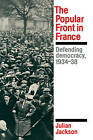 The Popular Front in France: Defending Democracy, 1934 - 38 by Julian Jackson (Paperback, 1990)