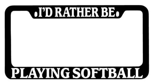 Black METAL License Plate Frame I/'d Rather Be Playing Softball Accessory 2433