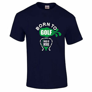 Born-To-Golf-Forced-To-Work-Funny-T-Shirt-Sports-Birthday-Present-Gift-S-5XL