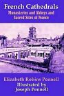 French Cathedrals, Monasteries and Abbeys and Sacred Sites of France by Elizabeth Robins Pennell (Paperback / softback, 2003)