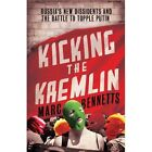 Kicking the Kremlin: Russia's New Dissidents and the Battle to Topple Putin by Marc Bennetts (Paperback, 2014)