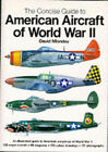 The Concise Guide to American Aircraft of World War II: An Illustrated Guide to American Warplanes of World War II by David Mondey (Paperback, 1994)