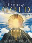 Ladies of Gold : The Remarkable Ministry of the Golden Candlestick, Volume One by James Maloney (2015, Paperback)