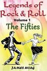 Legends of Rock & Roll Volume 1 - The Fifties  : An Unauthorized Fan Tribute by James Hoag (Paperback / softback, 2014)