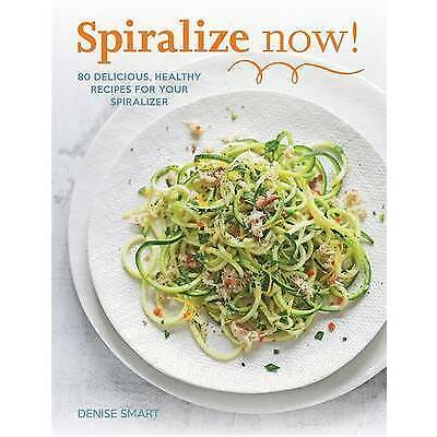 Spiralize Now: 80 Delicious, Healthy Recipes for your Spiralizer,New Condition