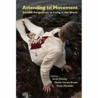Attending to Movement: Somatic Perspectives on Living in This World by Triarchy Press (Paperback, 2015)