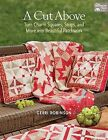 A Cut Above: Turn Charm Squares, Strips and More into Beautiful Patchwork by Gerri Robinson (Paperback, 2013)