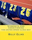 Strength and Conditioning: The United Speed Clinic Way by Billy Elias (Paperback / softback, 2013)