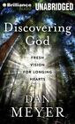 Discovering God: Fresh Vision for Longing Hearts by Dan Meyer (CD-Audio, 2014)