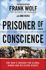 Prisoner of Conscience: One Man's Crusade for Global Human and Religious Rights by Frank Wolf, Zondervan Publishing, Anne Morse (Hardback, 2010)