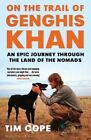 On the Trail of Genghis Khan: An Epic Journey Through the Land of the Nomads by Tim Cope (Paperback, 2014)