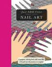 Just Add Color: Nail Art : Gorgeous Coloring Books with More Than 120 Pull-Out Illustrations to Complete by Beverly Lawson (2016, Paperback)