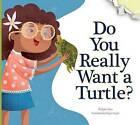 Do You Really Want a Turtle? by Bridget Heos (Hardback, 2015)