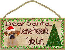 "Dear Santa Leave Presents Take Cat Puggle Christmas Dog Sign Plaque 5""x10"""