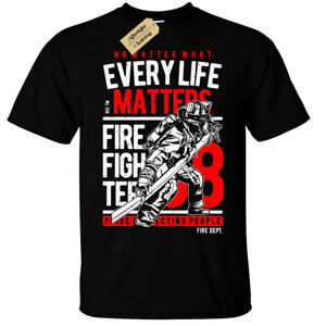 Every Life Matters T-Shirt Firefighters Fire Fighter Born To Fight Rescue A650