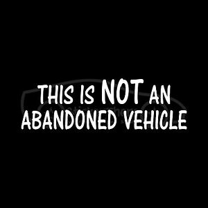 THIS-IS-NOT-AN-ABANDONED-VEHICLE-Sticker-Funny-Car-Truck-SUV-Decal-Junk-Beater
