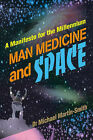 Man Medicine and Space: A Manifesto for the Millennium by Michael Martin-Smith (Paperback / softback, 2001)