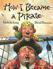 How I Became a Pirate by Melinda Long (Paperback, 2004)