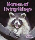 Homes of Living Things by Bobbie Kalman (Hardback, 2007)