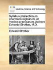 Syllabus PR]Lectionum Pharmaco-Logicarum, Et Medico-Practicarum. Authore Edvardo Strother, M.D. by Edward Strother (Paperback / softback, 2010)
