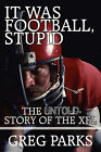 It Was Football, Stupid: The Untold Story of the Xfl by Greg Parks (Paperback / softback, 2010)