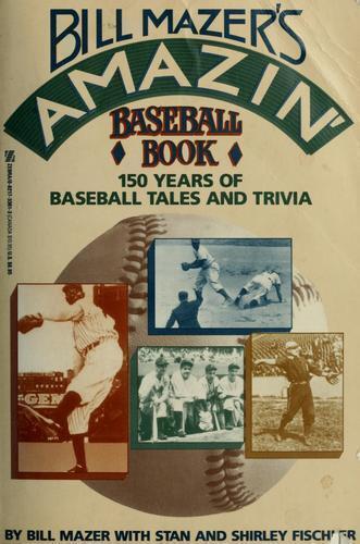 BILL MAZER'S AMAZIN: 150 Years of Baseball Tales & Trivia