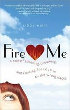 Fire Me: A Tale of Scheming, Dreaming and Looking for Love in All the Wrong