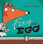 Foxy and Egg by Alex T. Smith (Paperback, 2014)