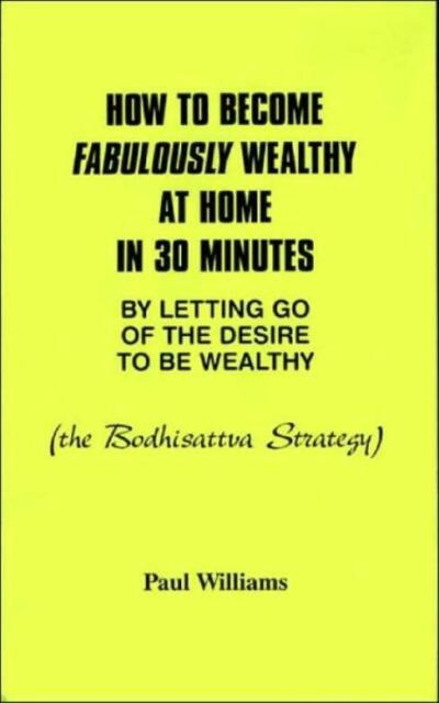 How to Become Fabulously Wealthy at Home in 30 Minutes by Letting Go of the...