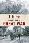 Ilkley & the Great War by Mark Hunnebell, Caroline Brown (Paperback, 2014)