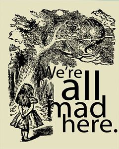 Alice In Wonderland we/'re all mad A1 A2 A3 A4 A5 Vintage Art Print Poster