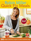 Quick Fix Meals: 200 Simple, Delicious Recipes to Make Mealtime Easy by Robin Miller (Paperback, 2007)