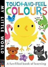 Touch-and-feel Colours: A Fun-filled Book of Learning (My Little World) by Litto