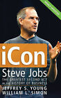 ICon Steve Jobs: The Greatest Second Act in the History of Business by Jeffrey S. Young, William L. Simon (Paperback, 2006)