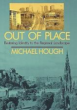 Out of Place : Restoring Identity to the Regional Landscape by Michael Hough...