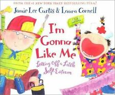 I'm Gonna Like Me : Letting off a Little Self-Esteem by Jamie Lee Curtis (2007, Hardcover)