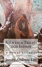 A Antiga Trilha Dos Indios e Outras Historias by James Andrew Lee (2013,...